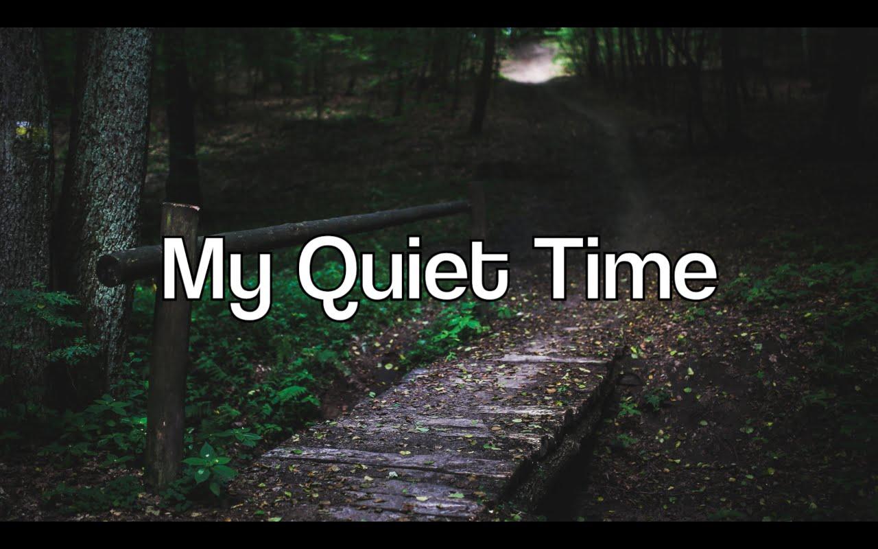QUIETENING POWER OF MY QUIET TIME