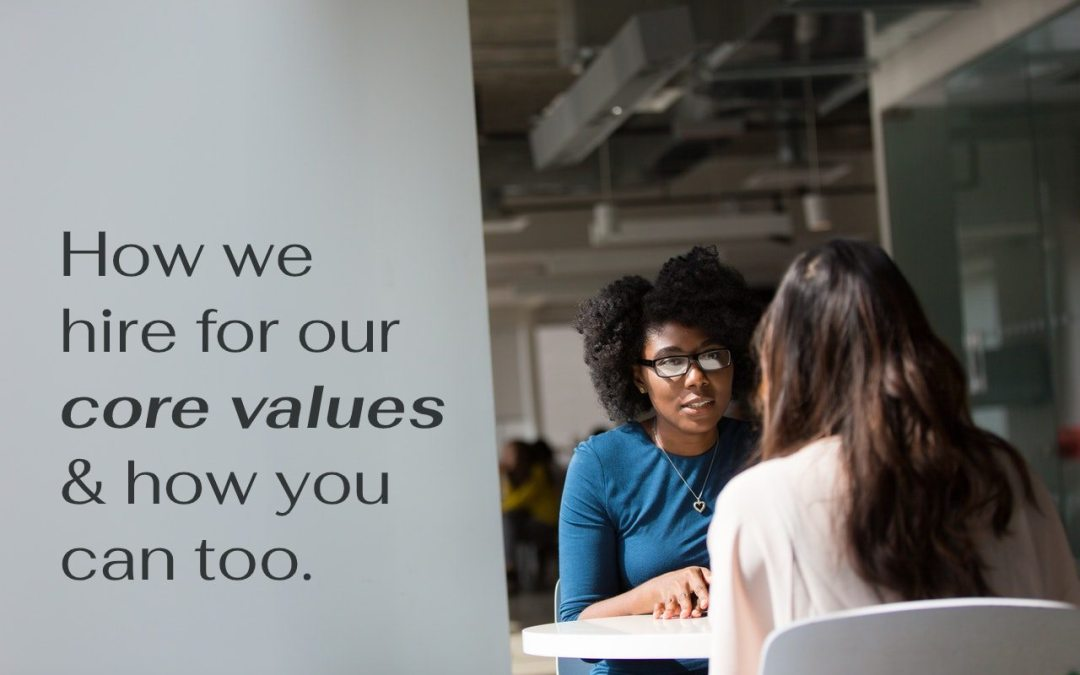 How Our Small Business Hires for Our Core Values – And How You Can Too