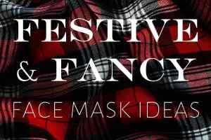 Festive and fancy mask ideas