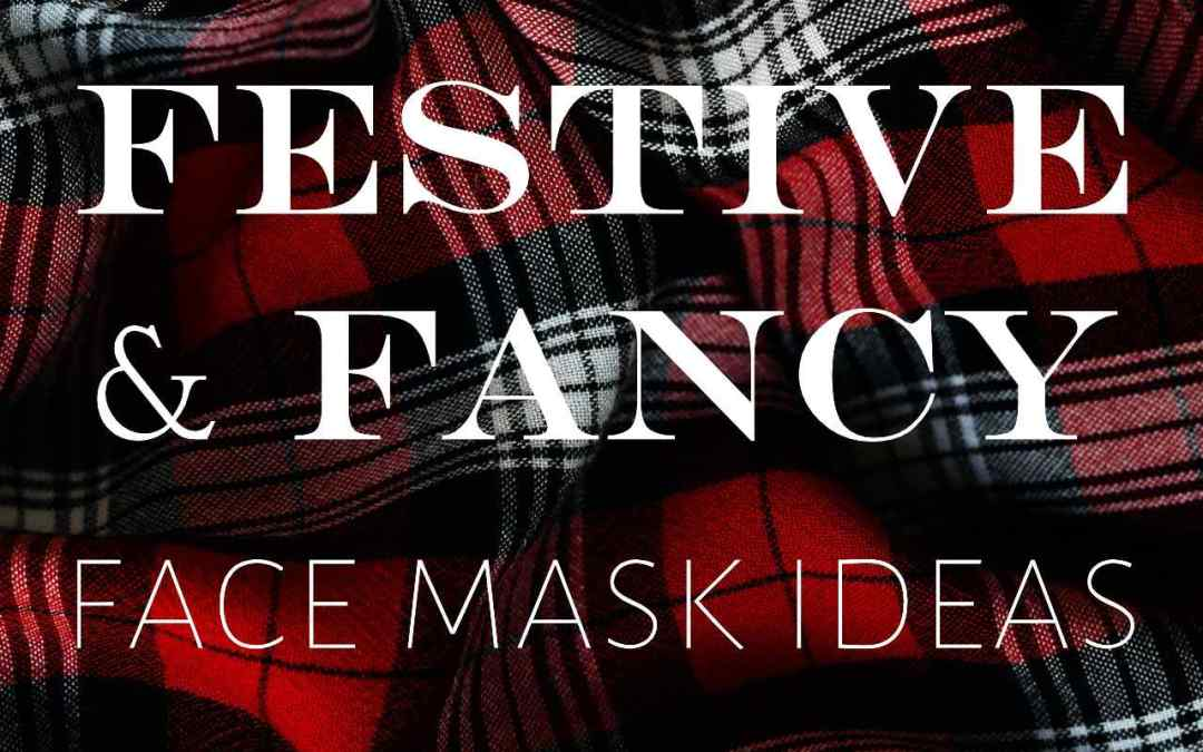 7 Ways to Get Your Fancy Mask On This Holiday Season