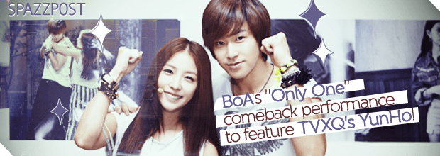 "Spazz Post: BoA's ""Only One"" comeback performance to feature TVXQ's YunHo!"