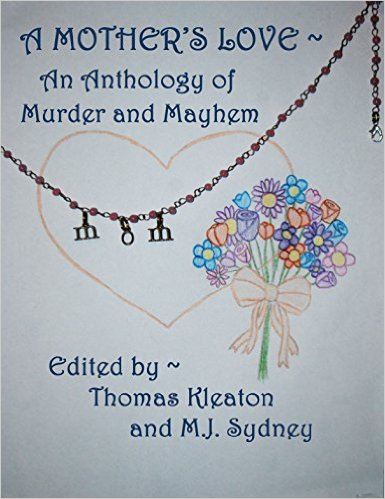 Book Cover: A Mother's Love ~ An Anthology of Murder and Mayhem