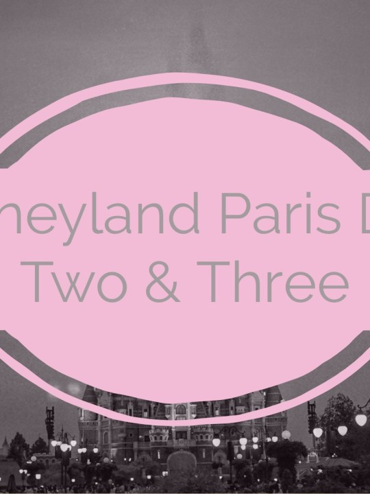 Disneyland Paris – Travel Diary – Day 2 and 3