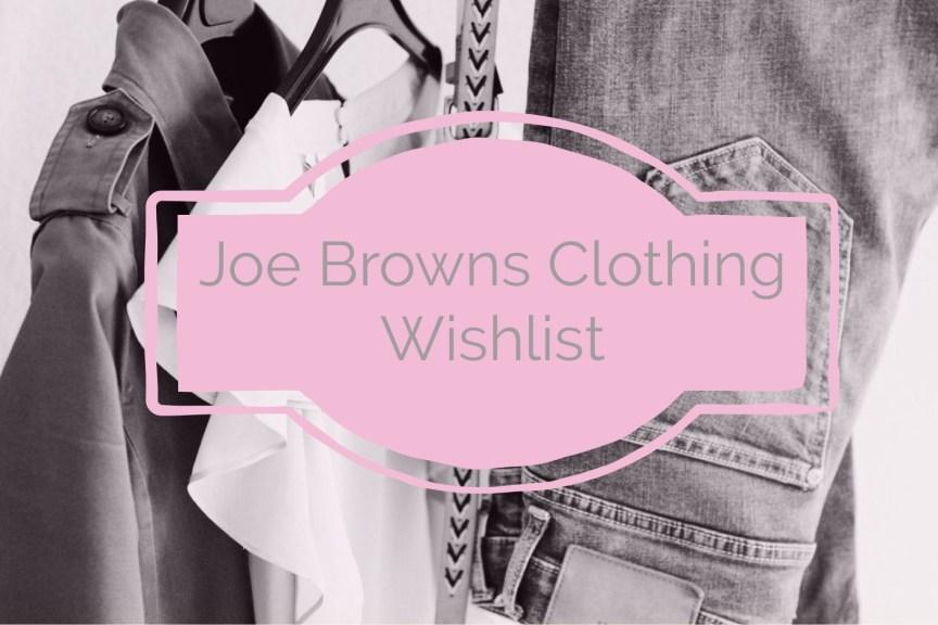 joe browns wishlist