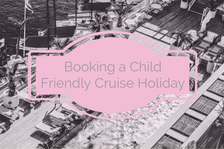 booking a child friendly cruise holiday