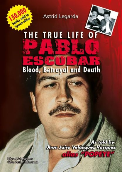 The True Life of Pablo Escobar: Blood, Betrayal and Death