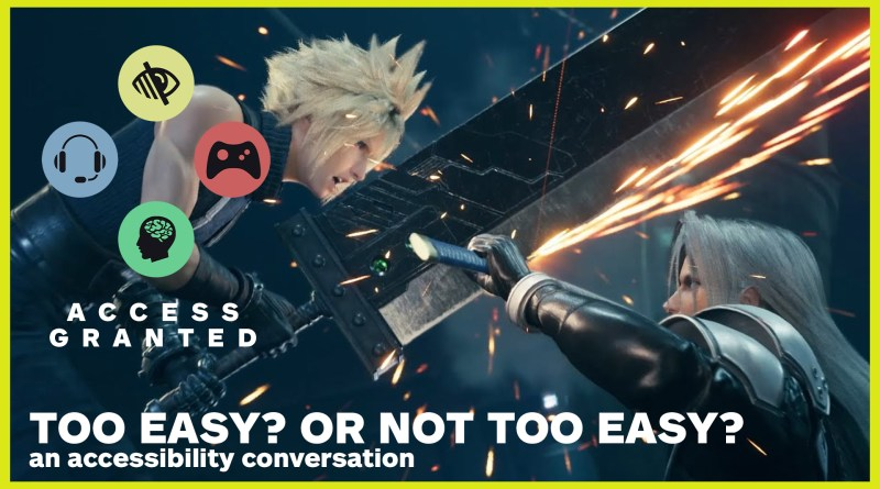 "Screenshot of Cloud clashing swords with Sephiroth in Final Fantasy 7 Remake. The text overlayed on top reads ""Access Granted. Too Easy? Or Not too Easy? An accessibility discussion."""