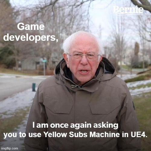 """Bernie Sanders with text that reads, """"Game developers, I am once again asking you to use Yellow Subs Machine in UE4."""""""