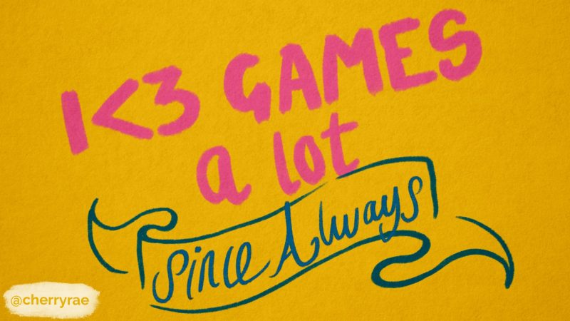 I love games, a lot, since always
