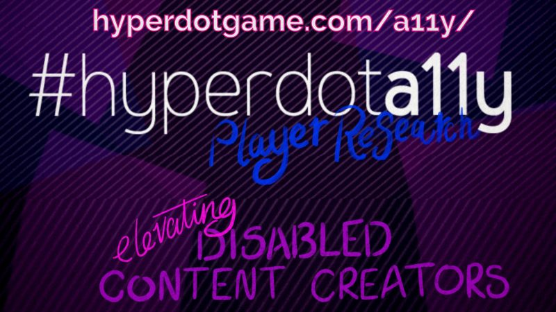 #hyperdota11y, player reasearch elevating disabled content creators