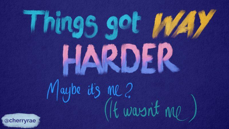 Things got way harder. Maybe it's me? (It wasn't me)