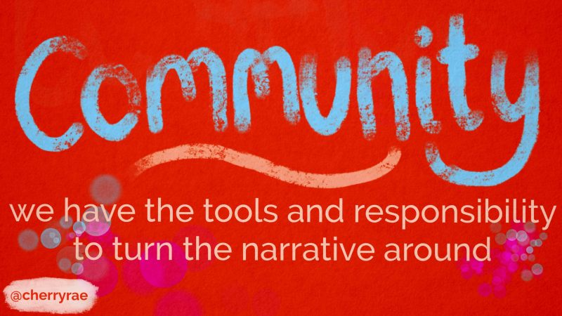 Community, we have the tools and responsibility to turn the narrative around