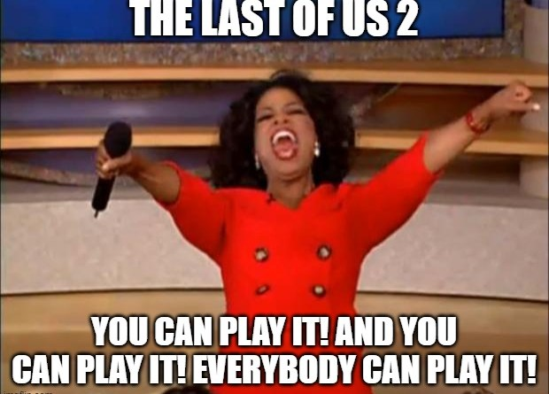 "Oprah car giveaway meme with text that reads, ""The Last of Us 2. You can play it! And you can play it! Everybody can play it!"""