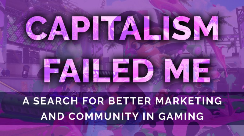 capitalism failed me gaming marketing and community