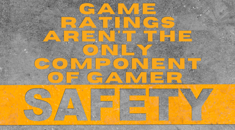 Game Ratings Aren't the Only Component of Gamer Safety
