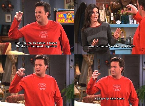 """A Friends meme in which Chandler's hand is stuck in a claw shape and Monica looks disgusted. Text says: Chandler: """"I got the top 10 scores. I erased Phoebe off the board. High-five!"""" Monica: """"What is the matter with your hand?"""" Chandler looking at his hand: """"I played for eight hours."""""""