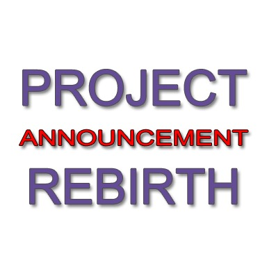 Project Rebirth Announcement