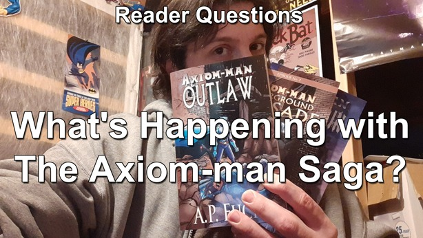 Reader Questions: What's Happening with The Axiom-man Saga?