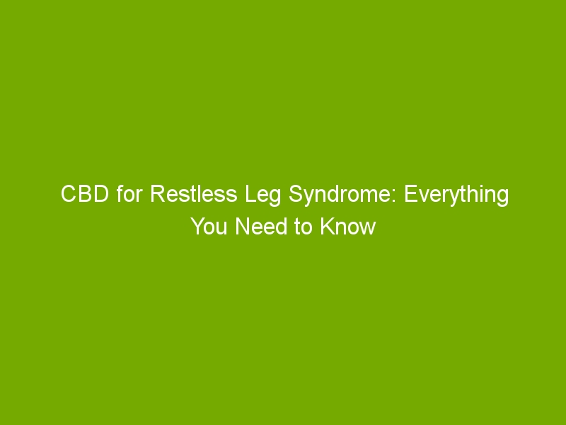 CBD for Restless Leg Syndrome: Everything You Need to Know