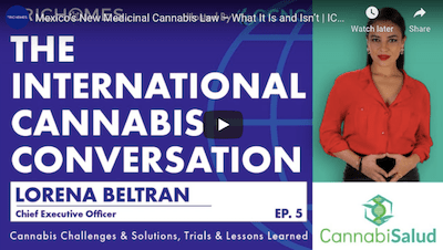 February 2 2021: Mexico's New Medicinal Cannabis Law – What It Is and Isn't   ICC with Lorena Beltran of CannabiSalud