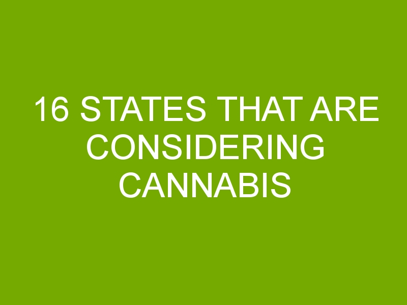 16 States That Are Considering Cannabis Legalization Bills in 2021