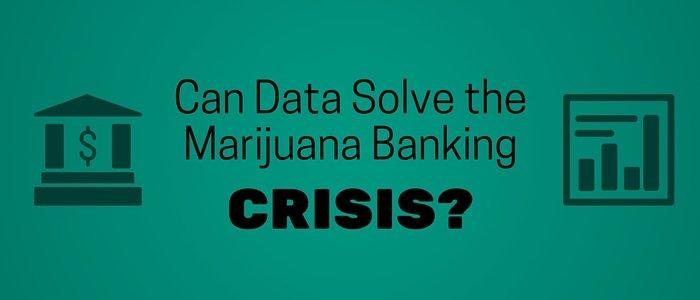 Can Data Solve the Marijuana Banking Crisis?