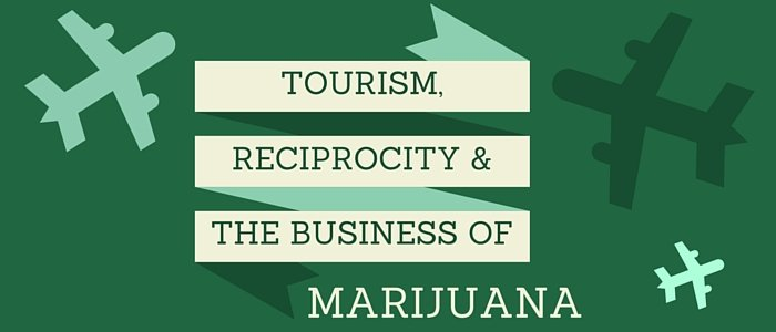 Tourism, Reciprocity and the Business of Marijuana