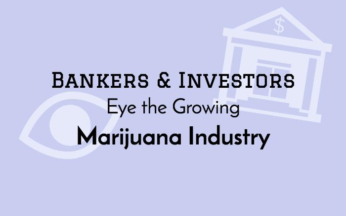 Top Bankers and Investors Eye the Growing Marijuana Industry
