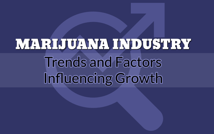 Marijuana Industry Trends and Factors Influencing Growth