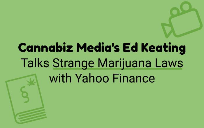 Cannabiz Media's Ed Keating Talks Strange Marijuana Laws with Yahoo Finance