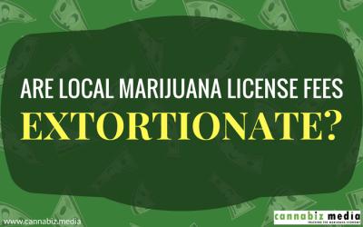 Are Local Marijuana License Fees Extortionate?