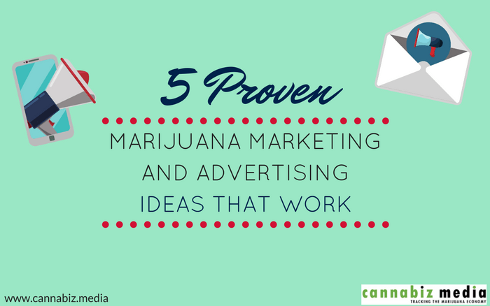 5 Proven Marijuana Marketing and Advertising Ideas that Work