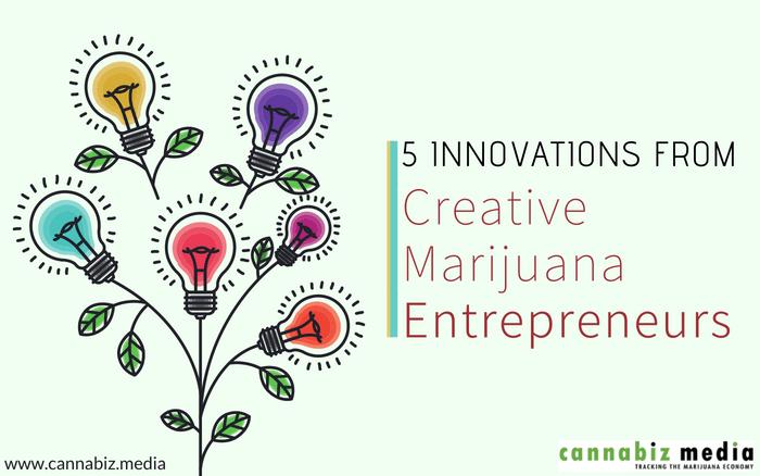 5 Innovations from Creative Marijuana Entrepreneurs