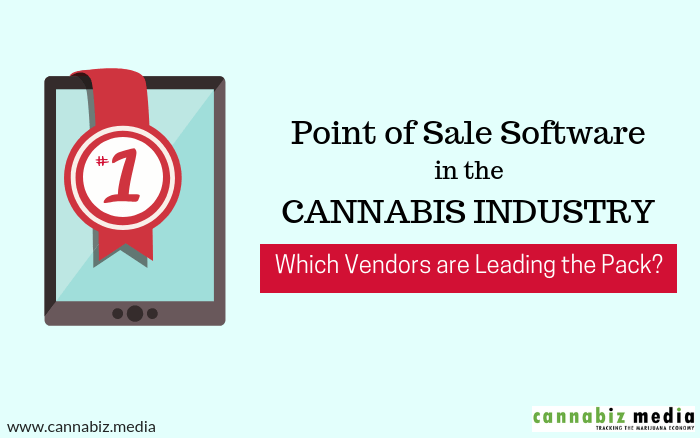 Point of Sale Software in the Cannabis Industry – Which Vendors are Leading the Pack?