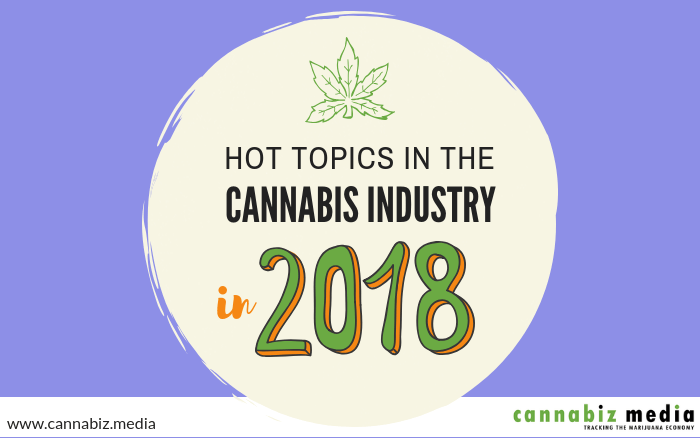 Hot Topics in the Cannabis Industry in 2018
