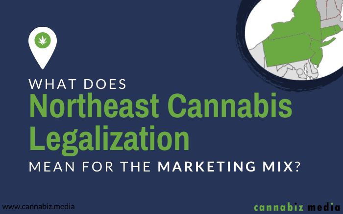 What Does Northeast Cannabis Legalization Mean for the Marketing Mix?