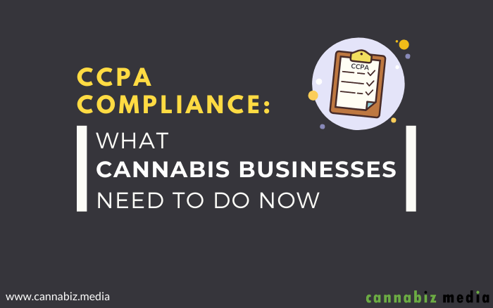 CCPA Compliance: What Cannabis Businesses Need To Do Now