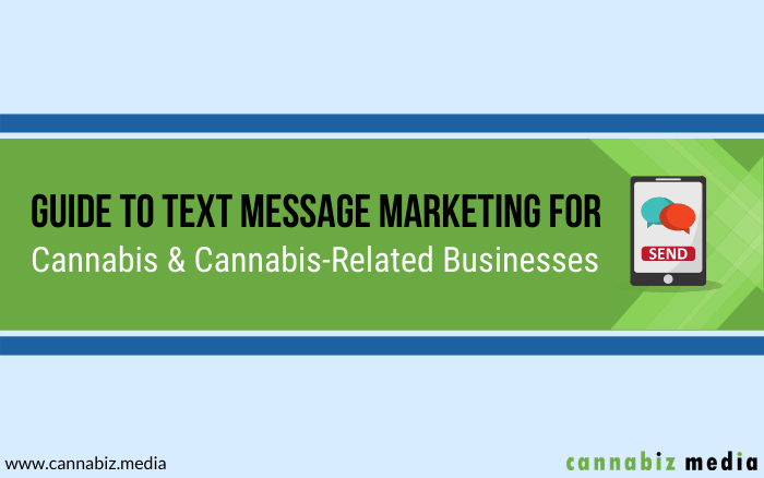 Guide to Text Message Marketing for Cannabis and Cannabis-Related Businesses