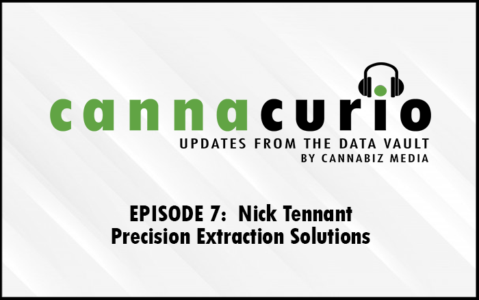 Cannacurio Podcast Episode 7 with Nick Tennant of Precision Extraction Solutions