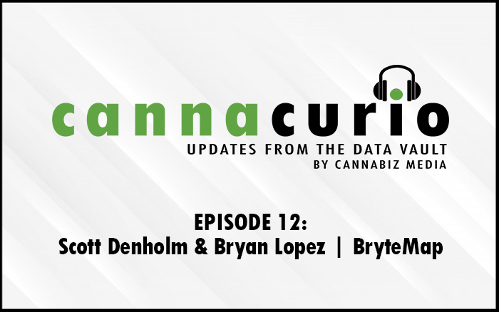 Cannacurio Podcast Episode 12 with Bryan Lopez and Scott Denholm of BryteMap