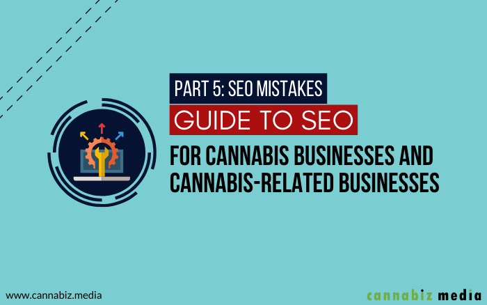 SEO Mistakes to Avoid for Cannabis Business and Cannabis-Related Business Websites