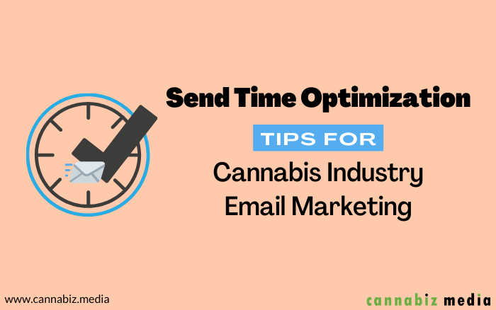 Send Time Optimization Tips for Cannabis Industry Email Marketing