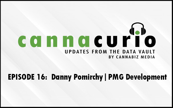 Cannacurio Podcast Episode 16 with Danny Pomirchy of PMG Development