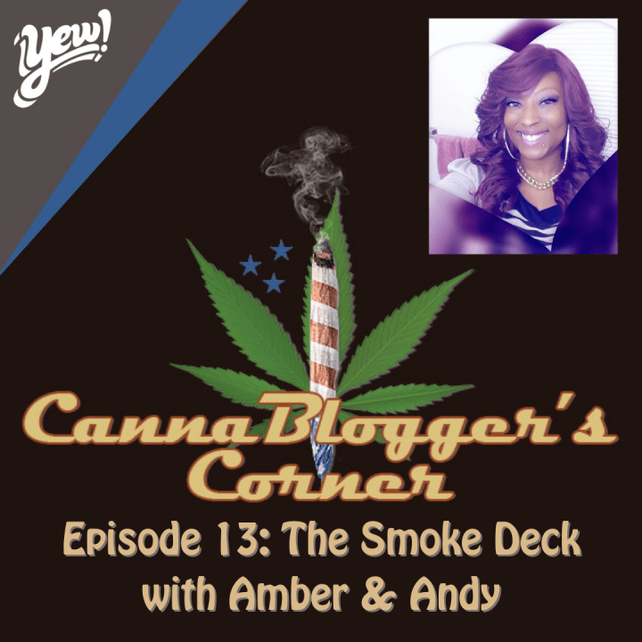 CannaBlogger's Corner Episode 13: The Smoke Deck with Amber & Andy