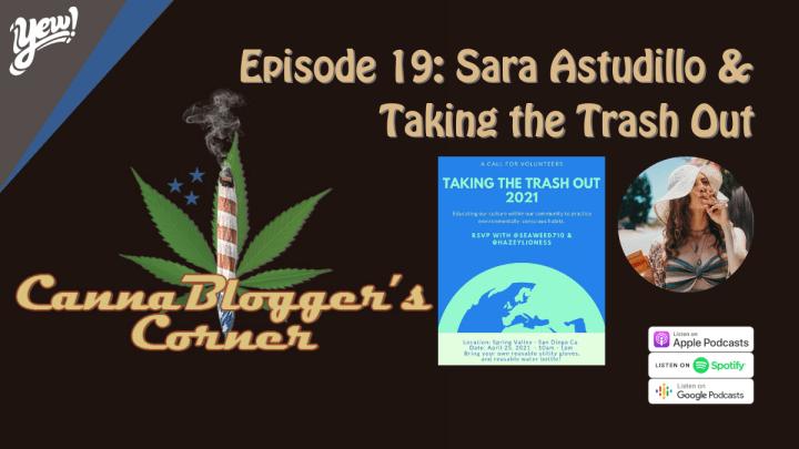 CannaBlogger's Corner Episode 19: Sara Astudillo & Taking the Trash Out