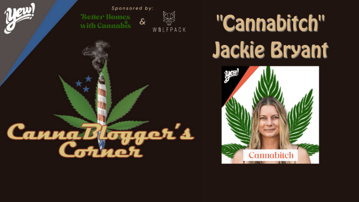 "CannaBlogger's Corner S2E4: ""Cannabitch"" Jackie Bryant"