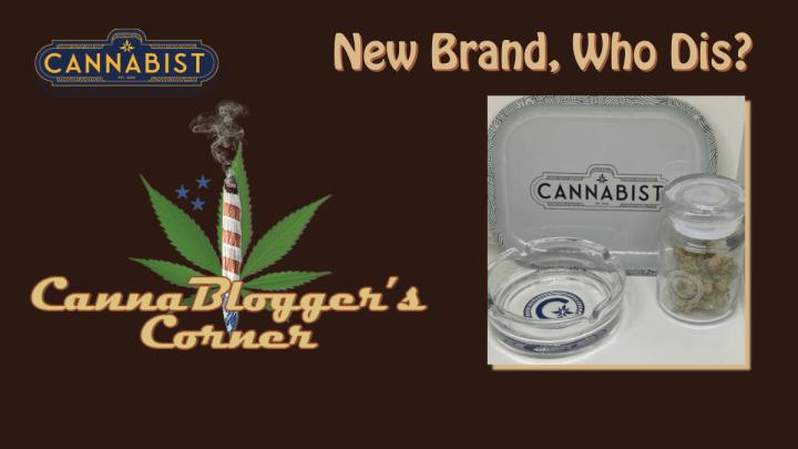 CannaBlogger's Corner: New Brand, Who Dis?