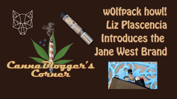 CannaBlogger's Corner: w0lfpack howl!'s Liz Plascencia Presents the Jane West Brand