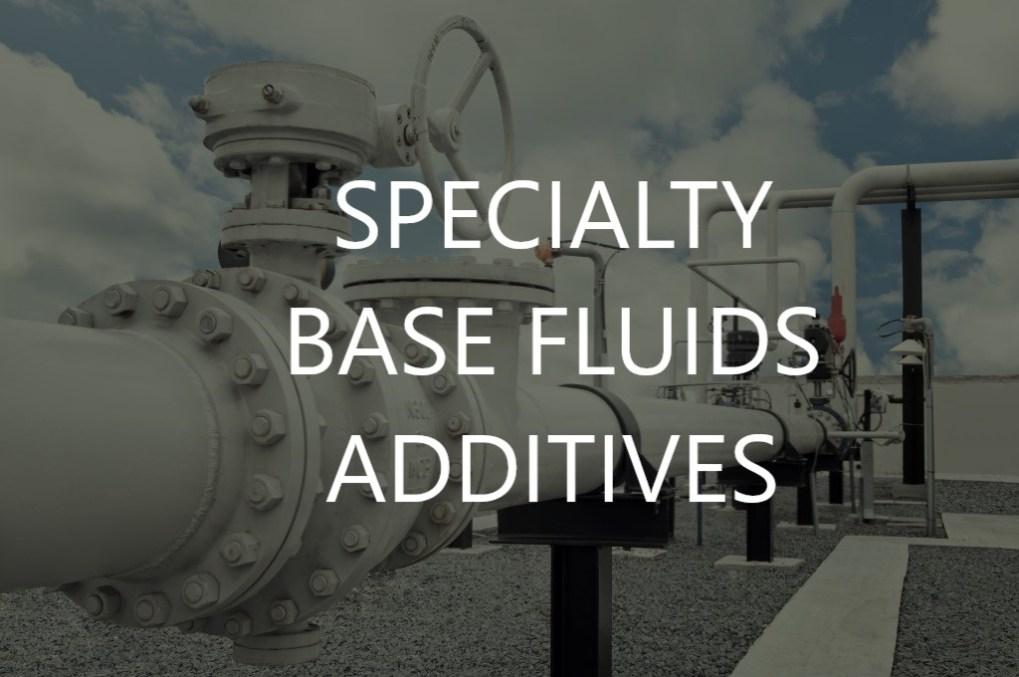 Specialty Base Fluids Additives
