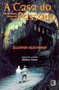 A casa do passado - Algernon Blackwood - Editora Record - Canto do Gargula